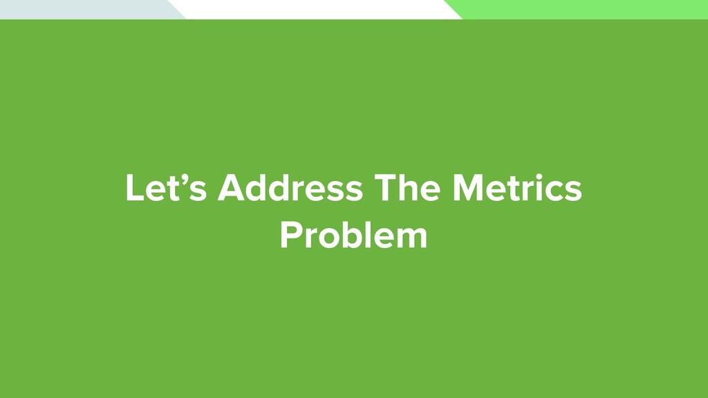 Let's Address The Metrics Problem