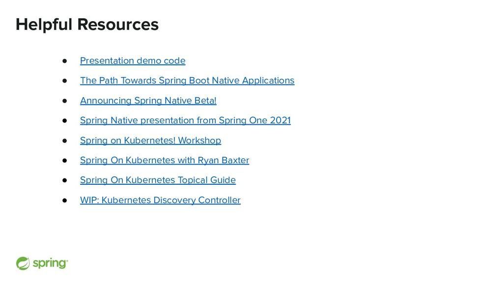 Helpful Resources ● Presentation demo code ● Th...