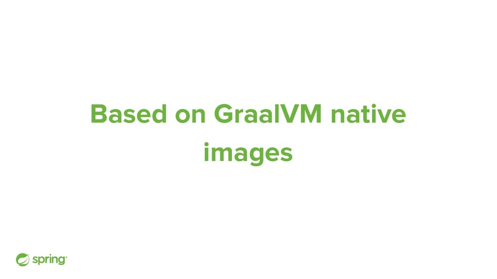Based on GraalVM native images