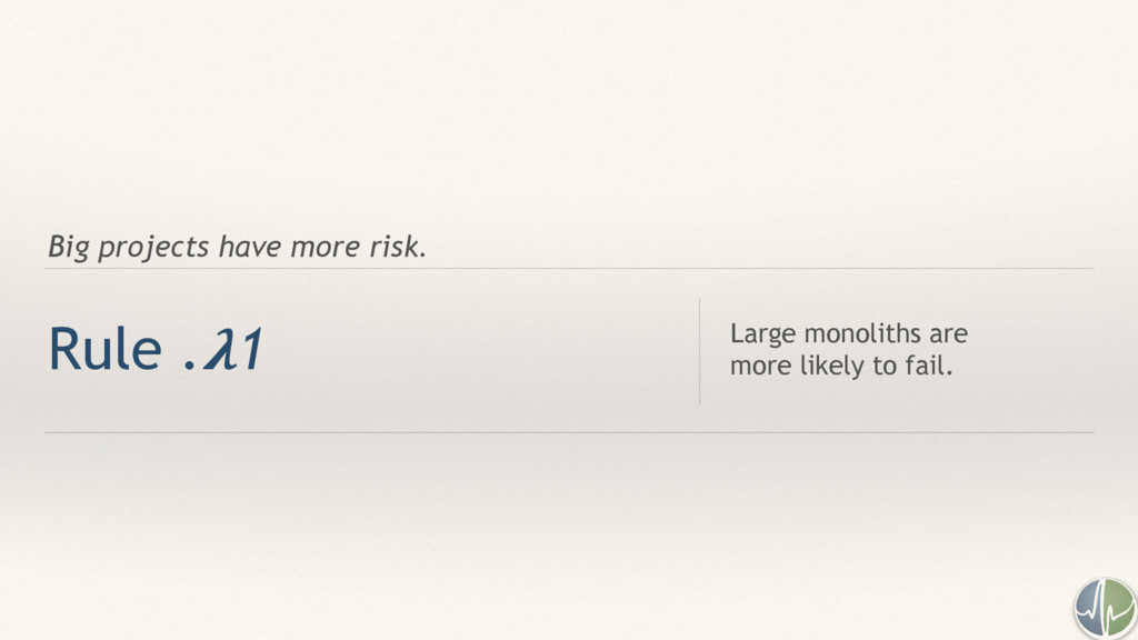 Big projects have more risk. Rule .1 Large mono...