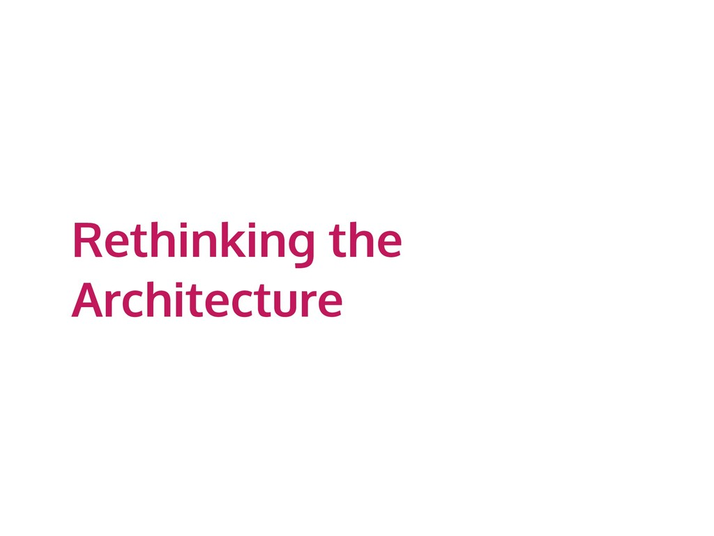Rethinking the Architecture