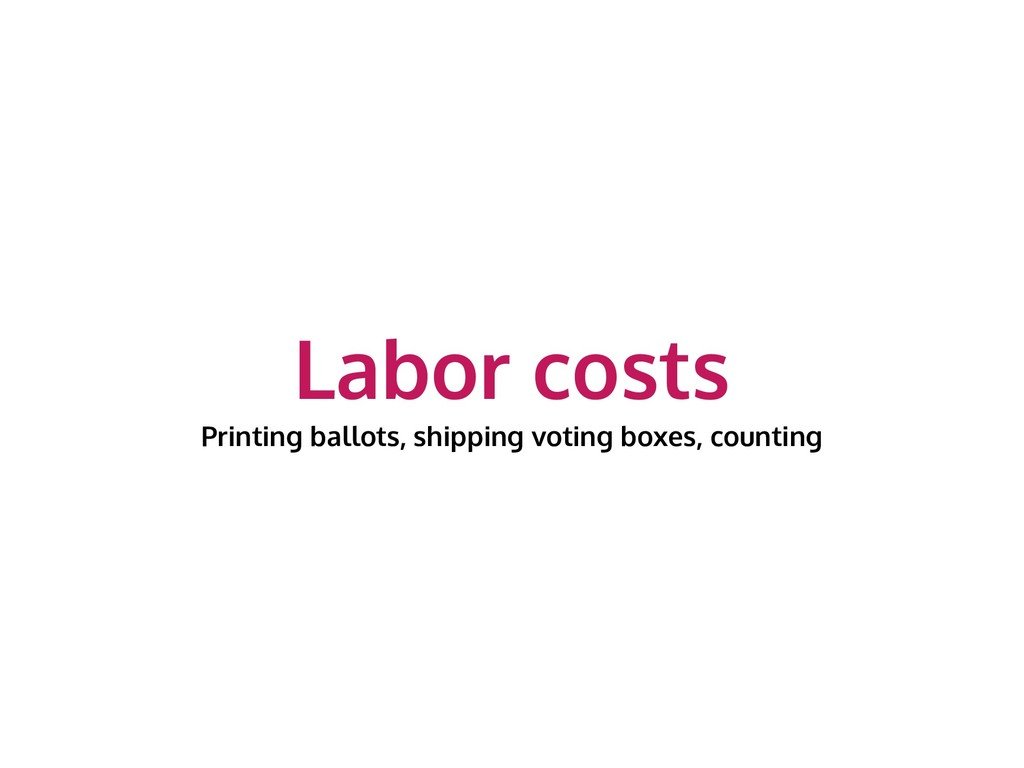 Labor costs Printing ballots, shipping voting b...