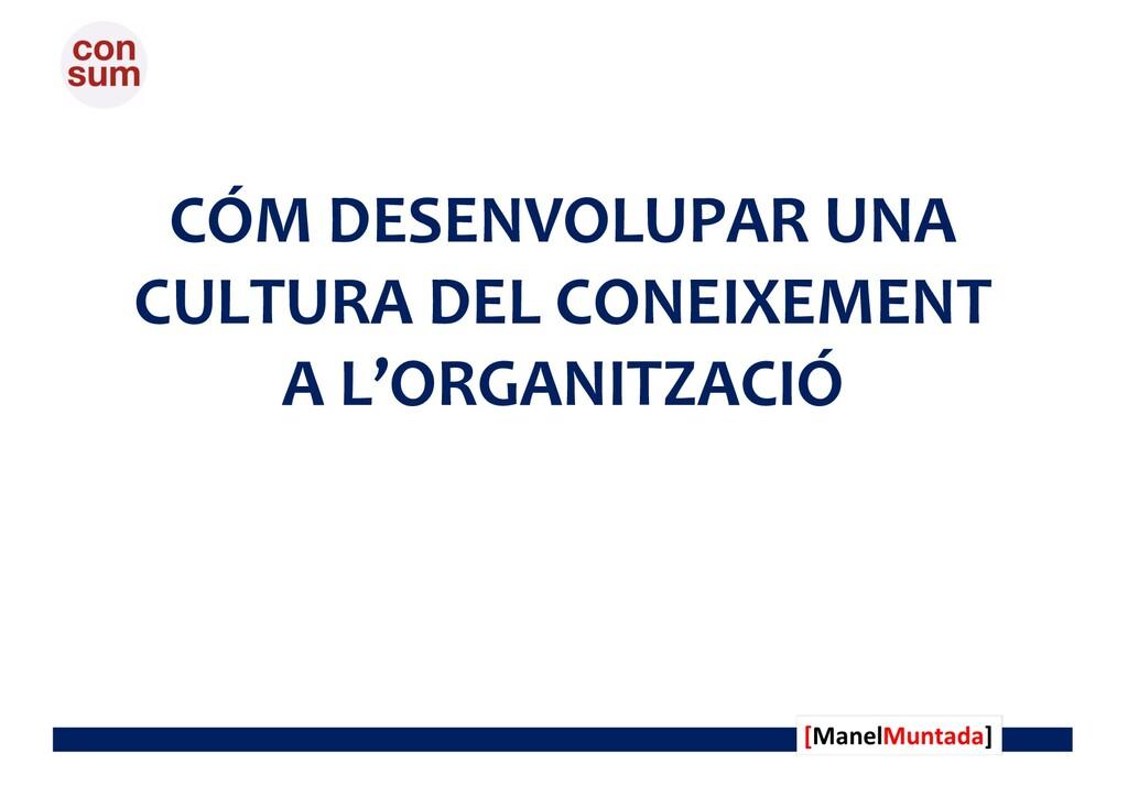 CÓM DESENVOLUPAR UNA CULTURA DEL CONEIXEMENT A ...