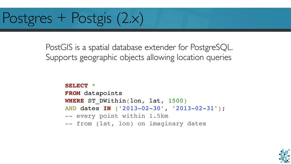 Postgres + Postgis (2.x) PostGIS is a spatial d...