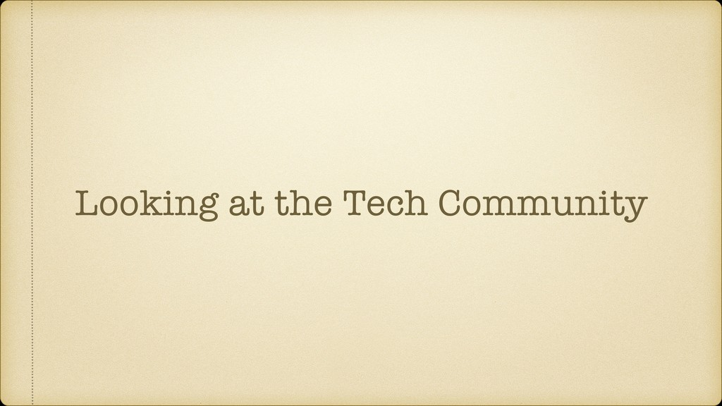 Looking at the Tech Community