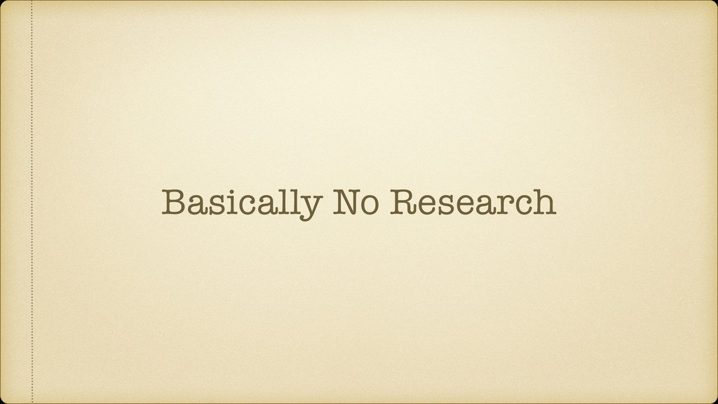 Basically No Research