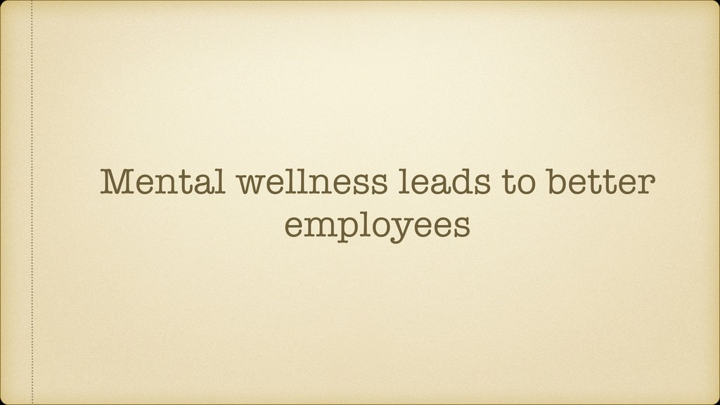 Mental wellness leads to better employees