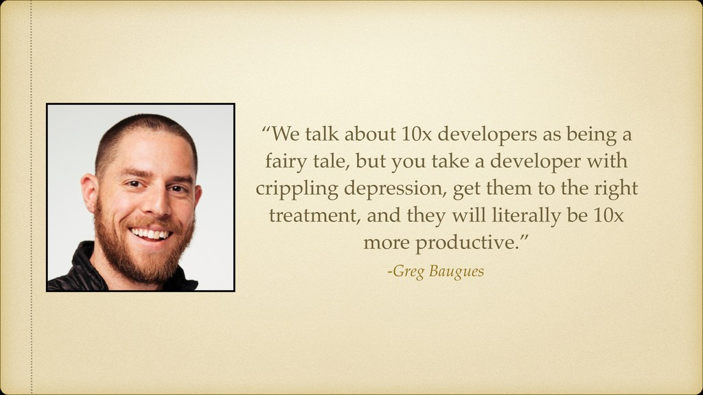 "-Greg Baugues ""We talk about 10x developers as ..."
