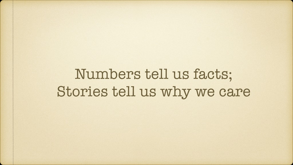 Numbers tell us facts; Stories tell us why we c...