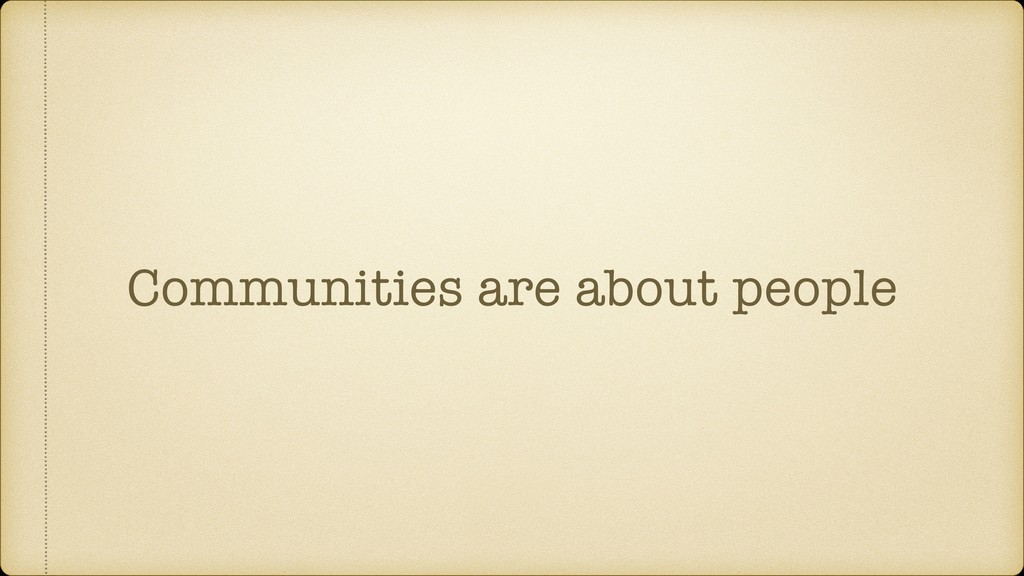 Communities are about people