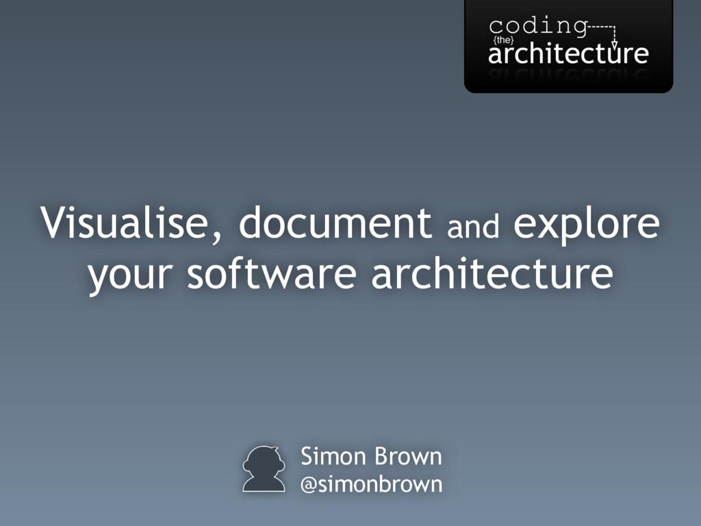 Simon Brown @simonbrown Visualise, document and...