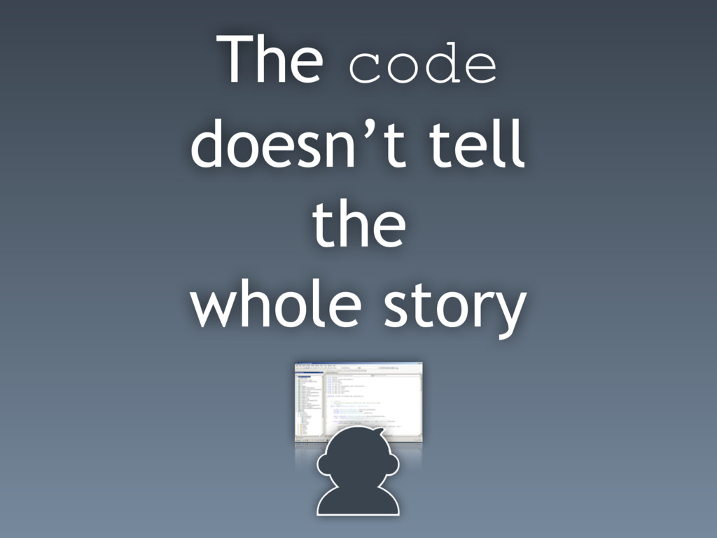The code doesn't tell the whole story