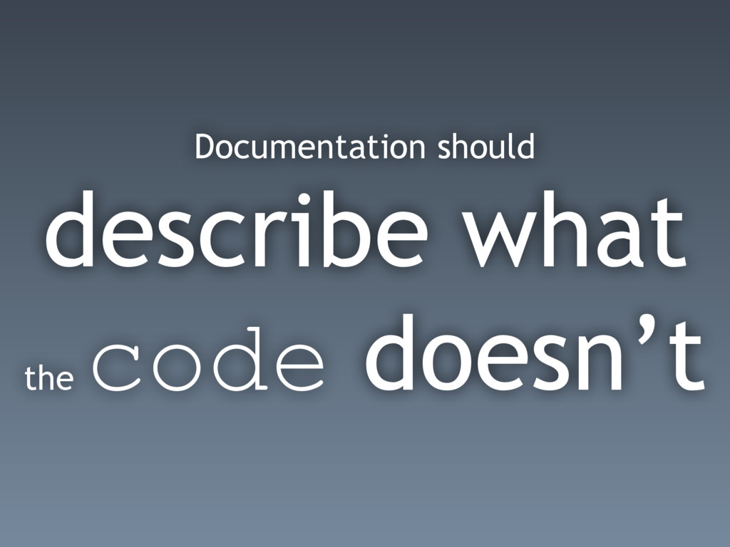 Documentation should describe what the code doe...