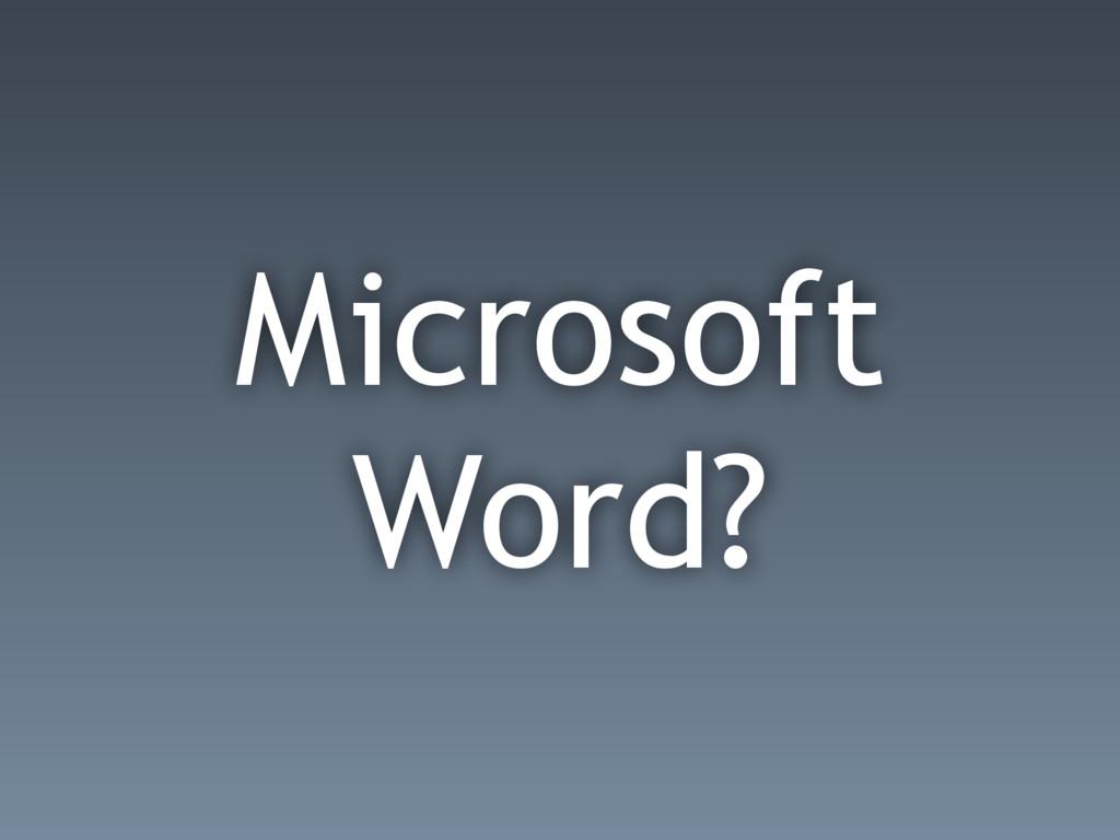 Microsoft Word?