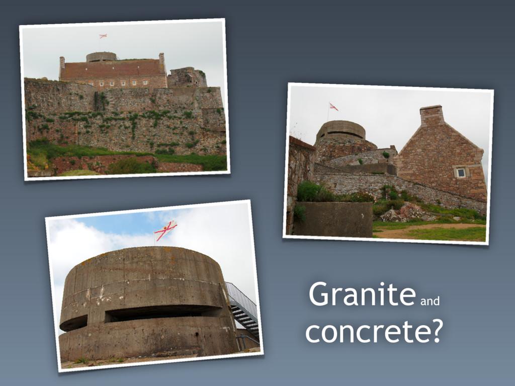 Granite and concrete?