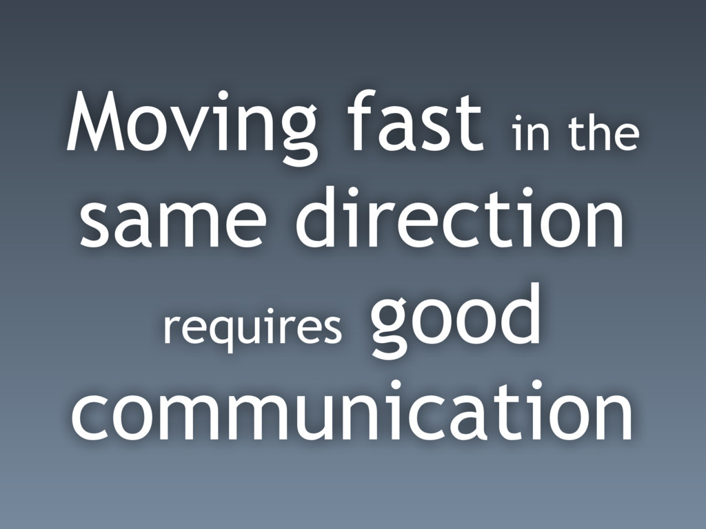Moving fast in the same direction requires good...