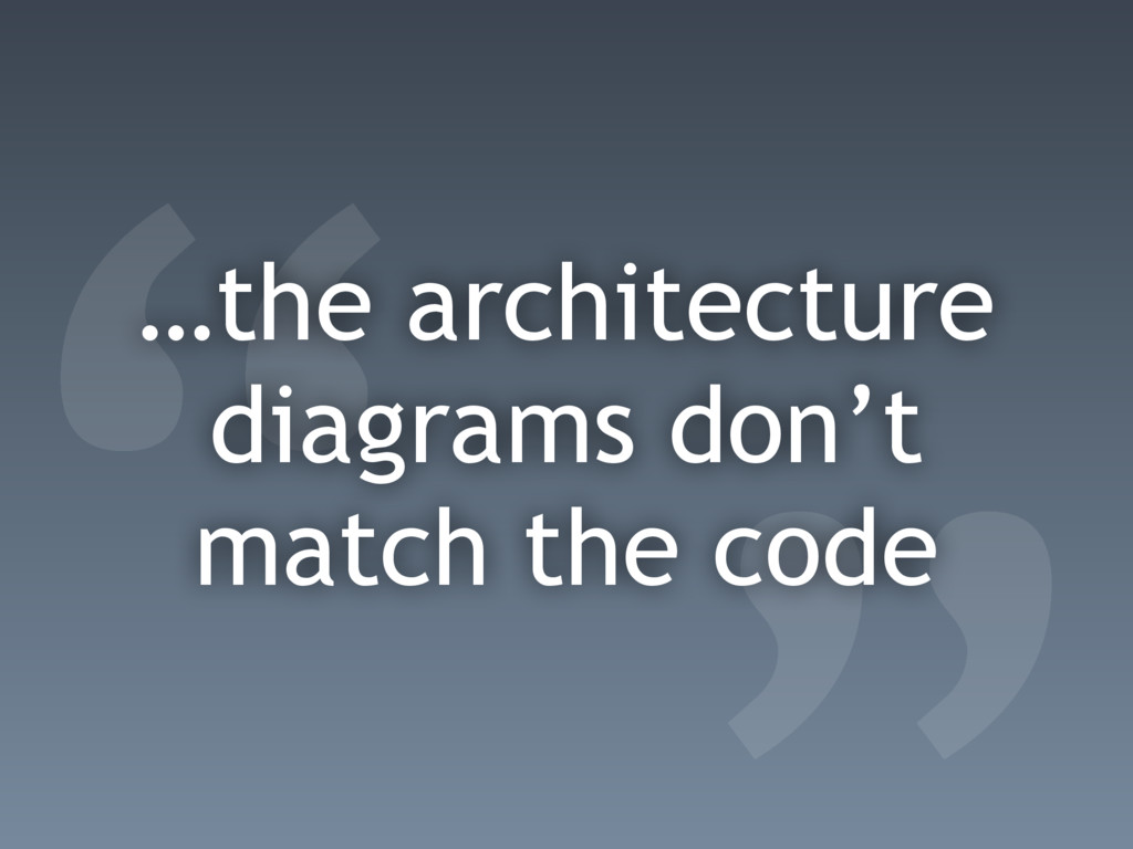 """"""" …the architecture diagrams don't match the co..."""