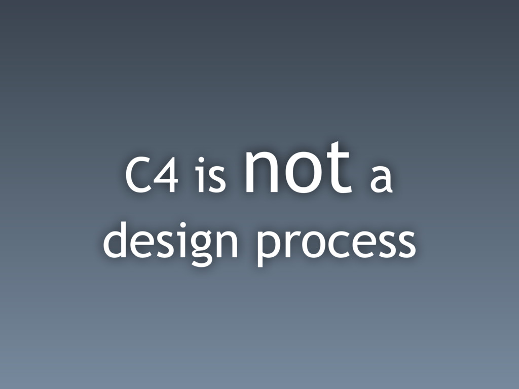 C4 is not a design process