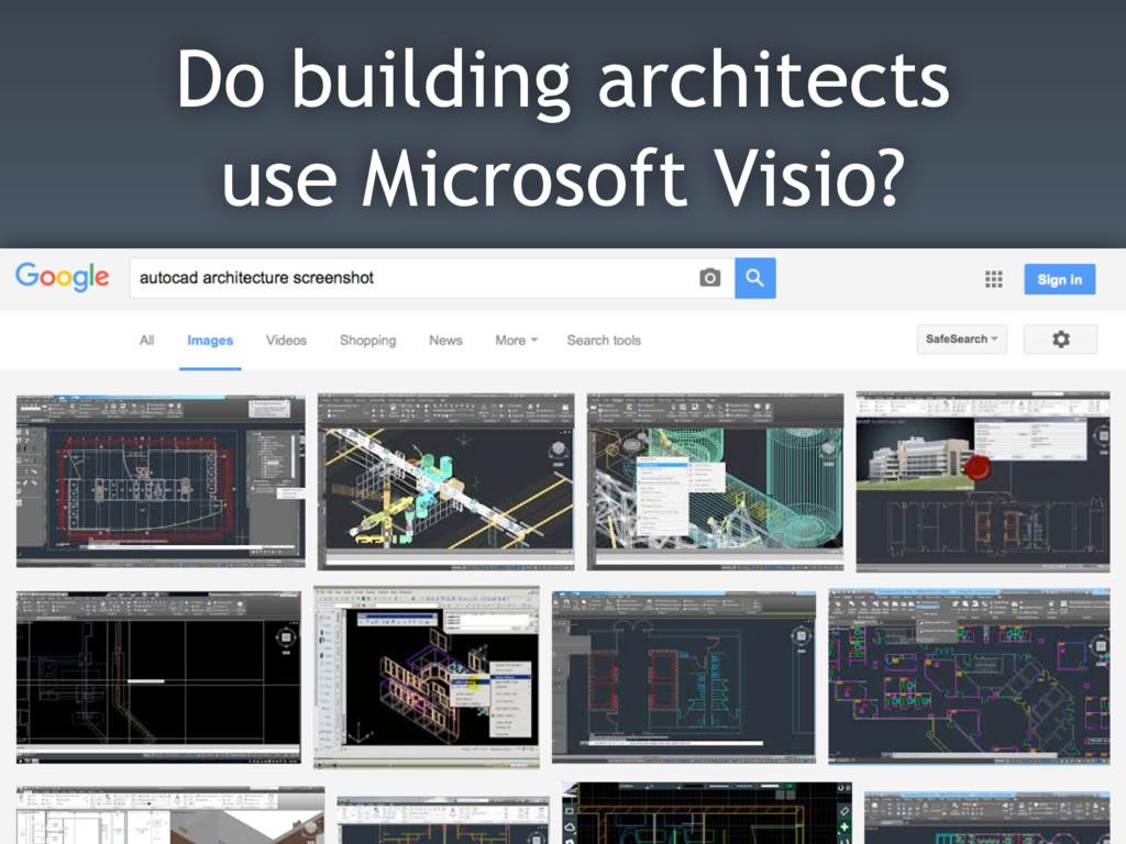 Do building architects use Microsoft Visio?