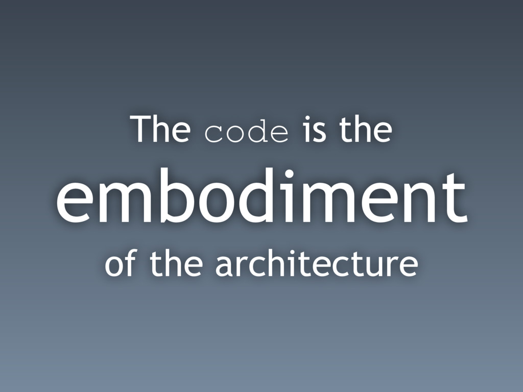 The code is the embodiment of the architecture