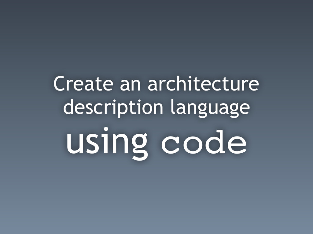Create an architecture description language usi...