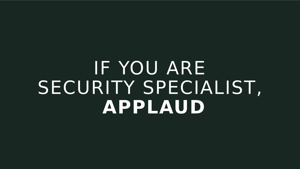 IF YOU ARE SECURITY SPECIALIST, APPLAUD