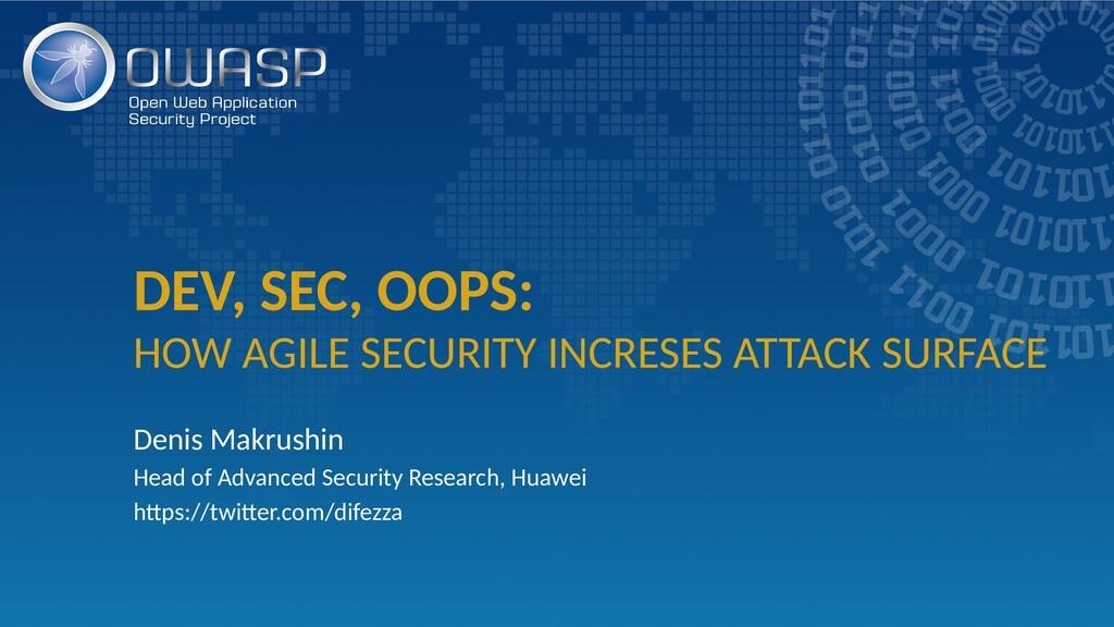 DEV, SEC, OOPS: HOW AGILE SECURITY INCRESES ATT...