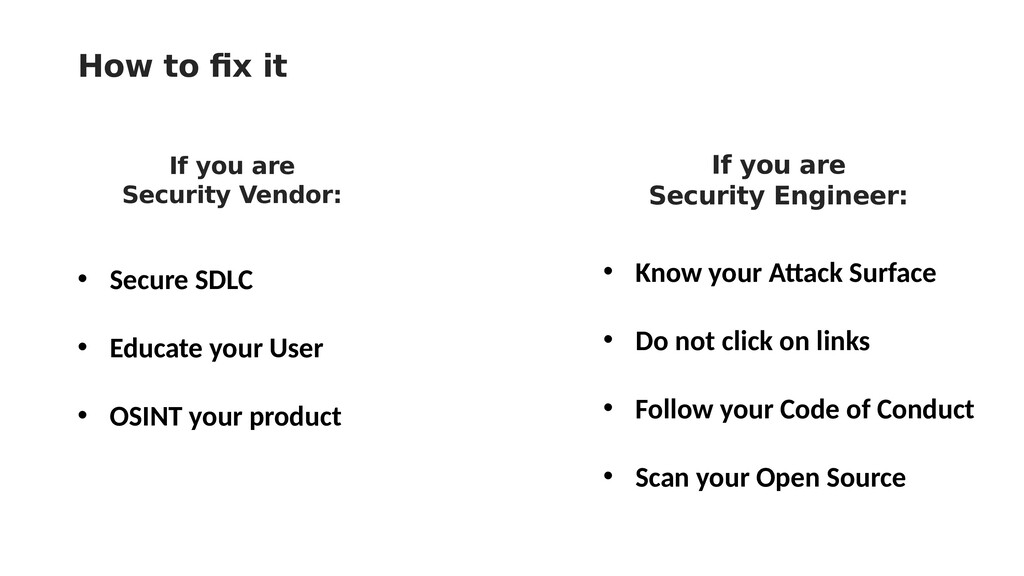 How to fix it • Secure SDLC • Educate your User...