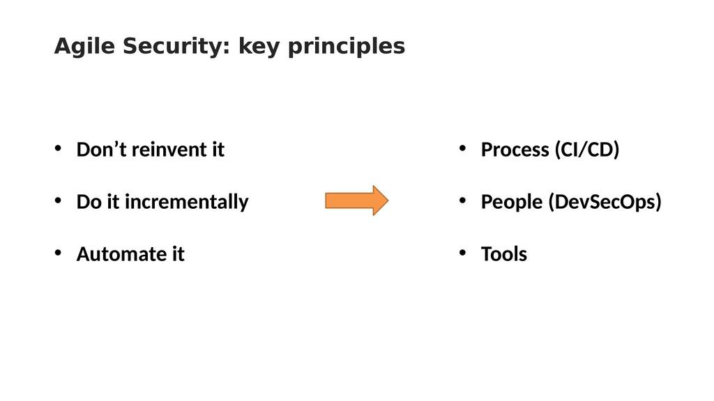Agile Security: key principles • Don't reinvent...