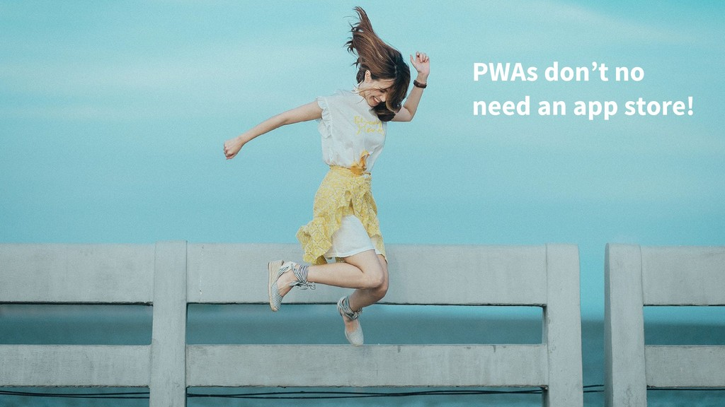 PWAs don't no need an app store!