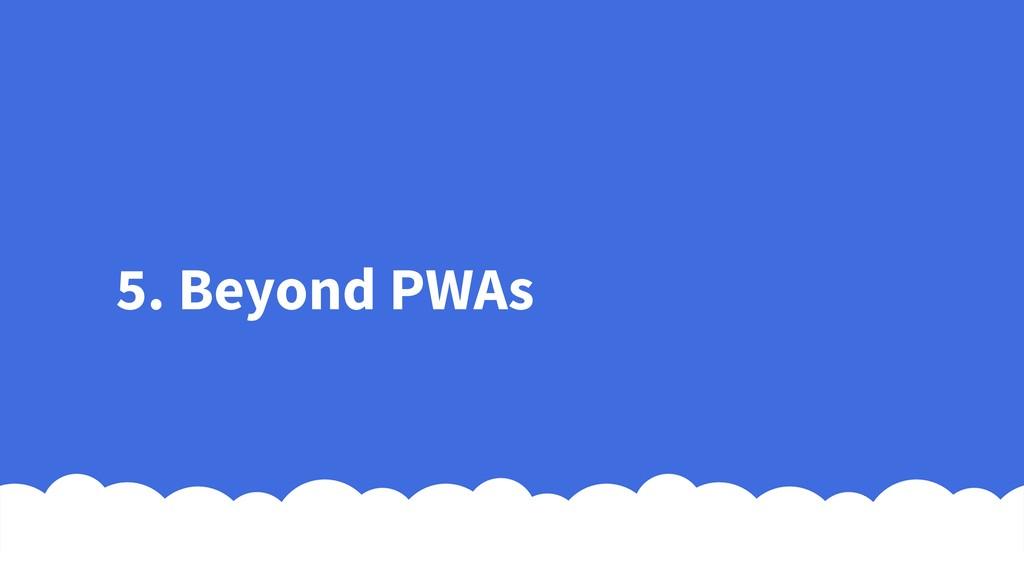 5. Beyond PWAs