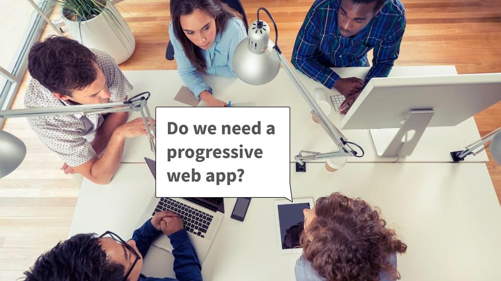 Do we need a progressive web app?