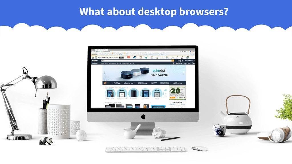 What about desktop browsers?