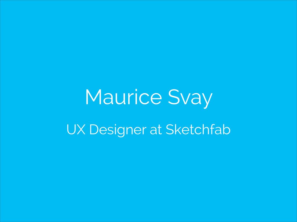 Maurice Svay UX Designer at Sketchfab