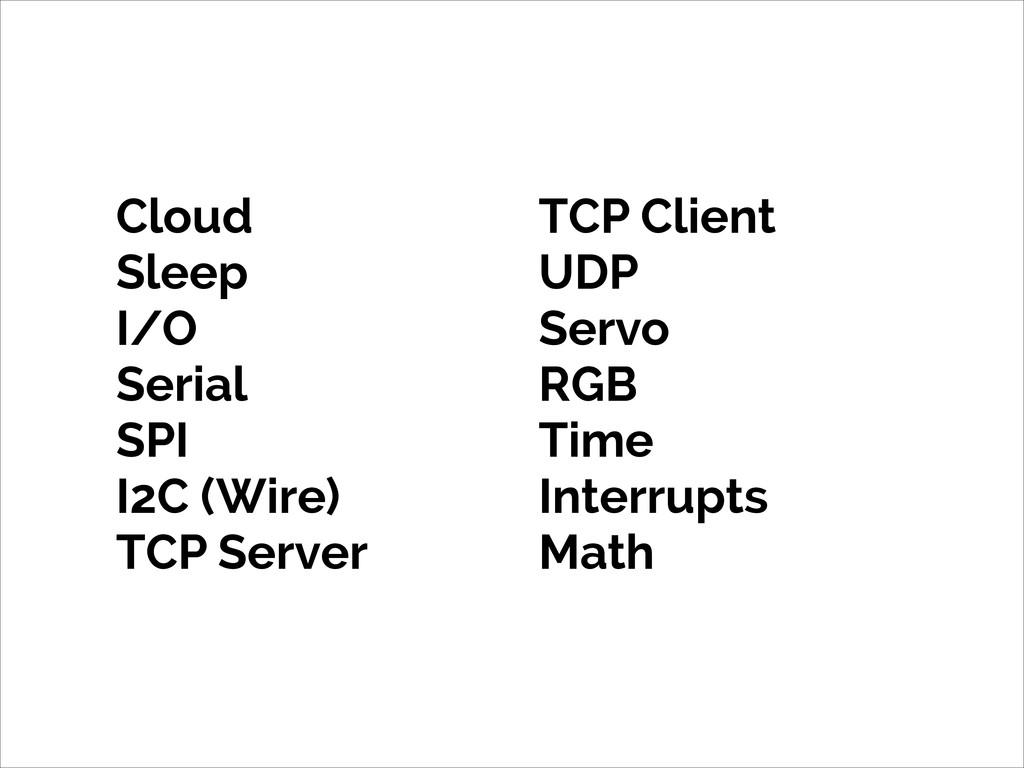 Cloud Sleep I/O Serial SPI I2C (Wire) TCP Serve...