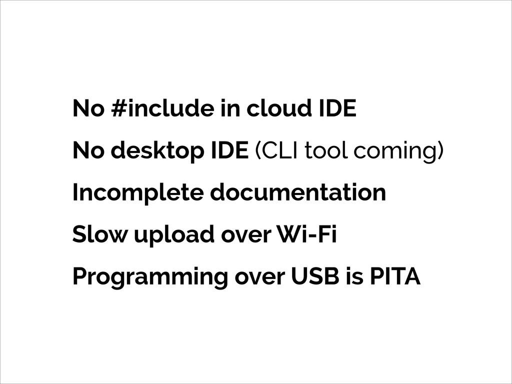 No #include in cloud IDE No desktop IDE (CLI to...