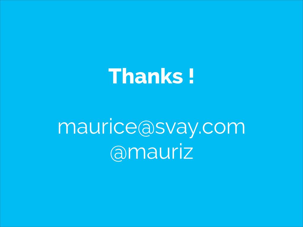 Thanks ! ! maurice@svay.com @mauriz