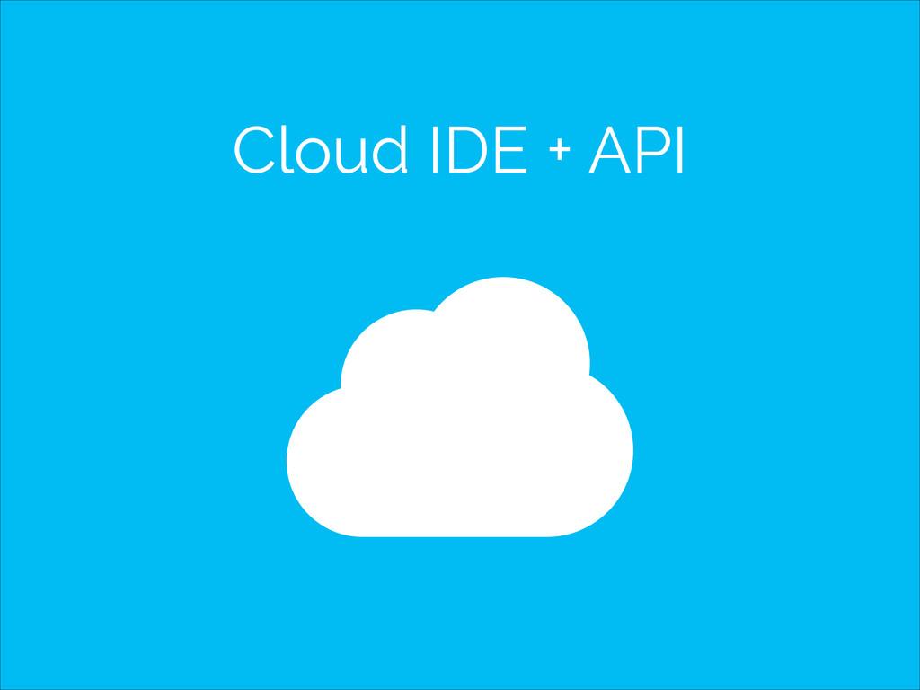 Cloud IDE + API