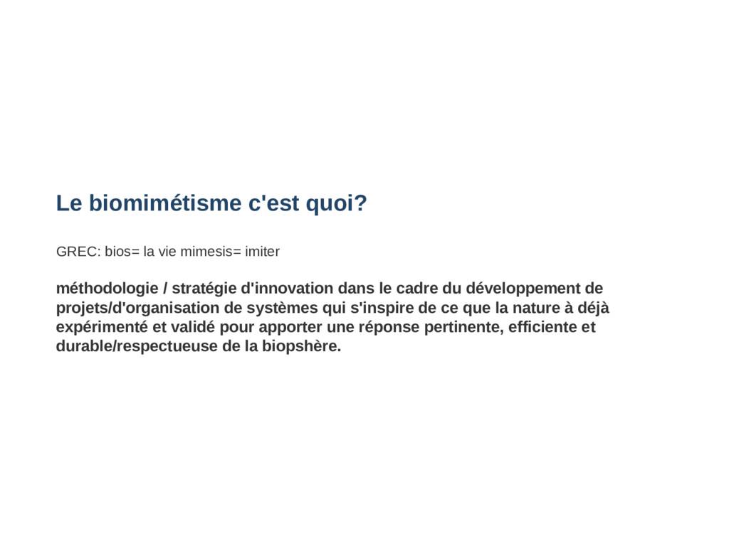 Le biomimétisme c'est quoi? GREC: bios= la vie ...