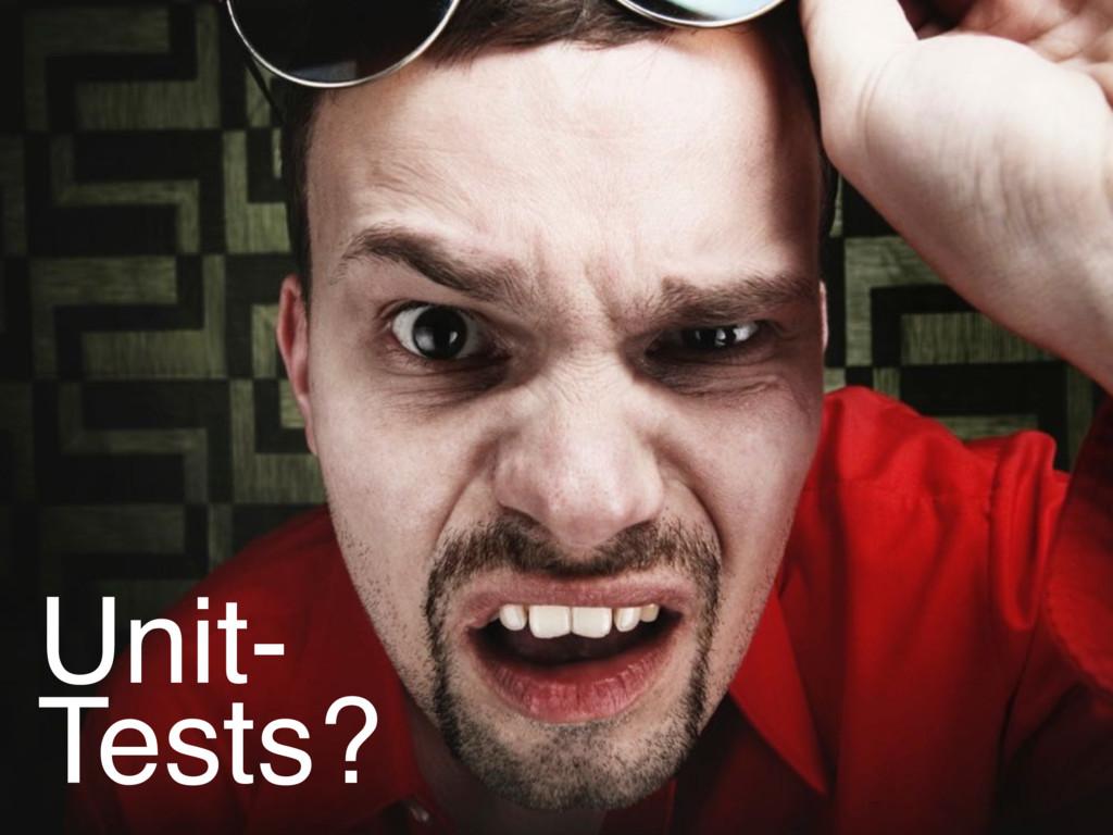 Unit- Tests?