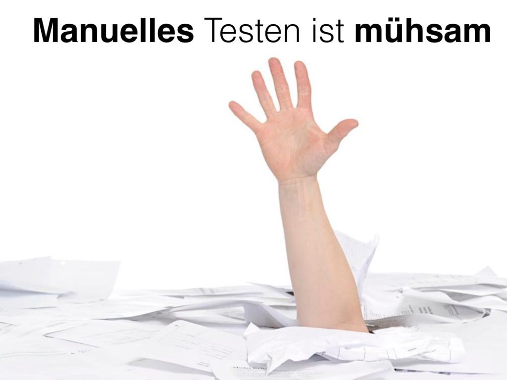 Manuelles Testen ist mühsam