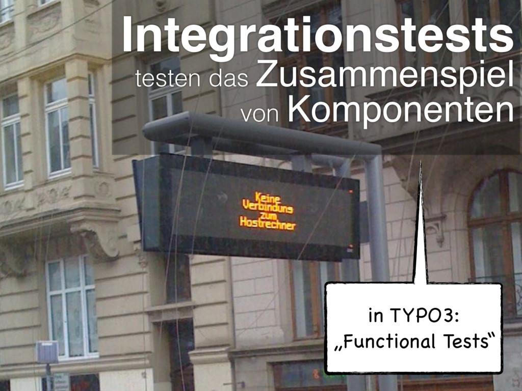 Integrationstests testen das Zusammenspiel von ...