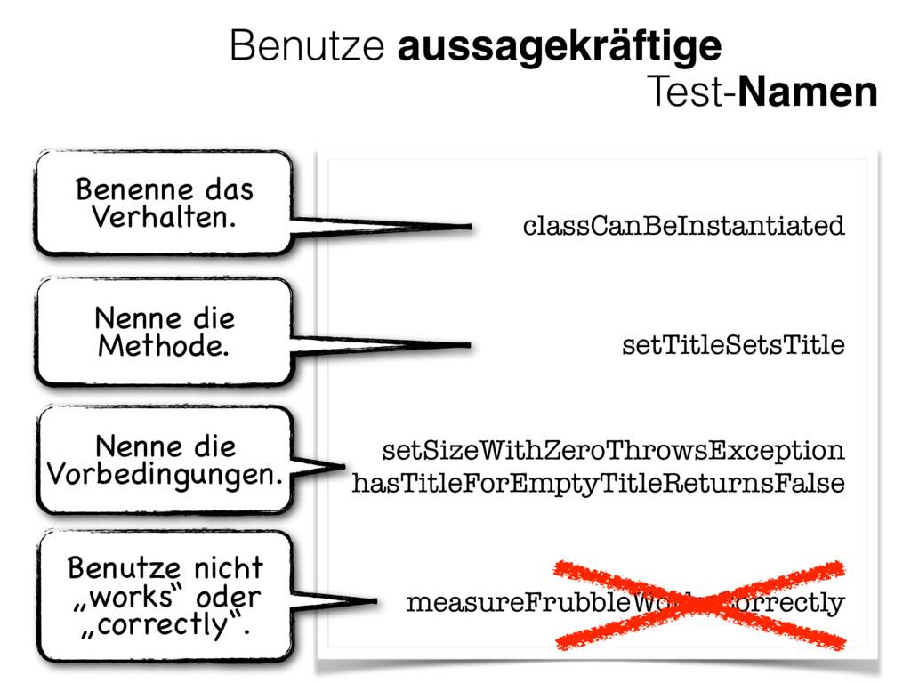 Benutze aussagekräftige Test-Namen classCanBeIn...