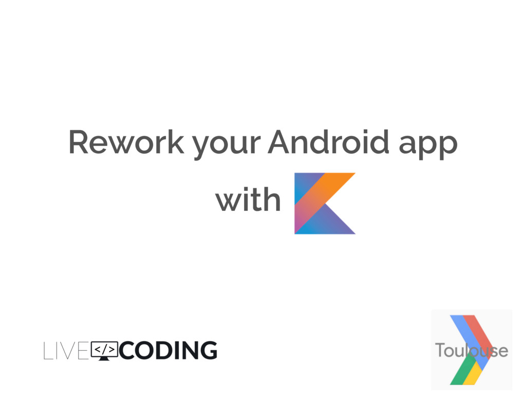 Rework your Android app with K