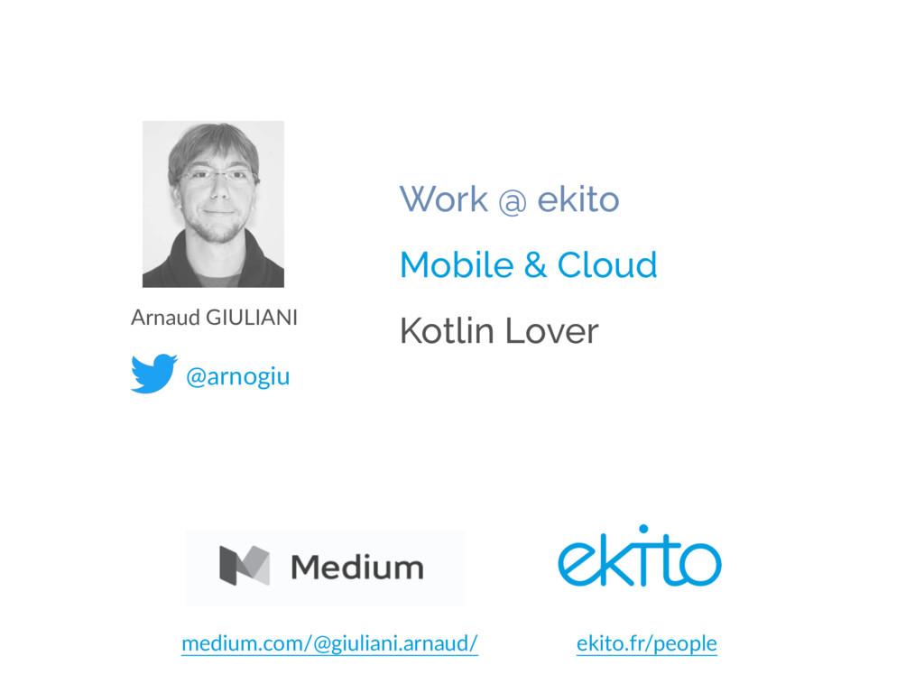 @arnogiu Work @ ekito Mobile & Cloud Kotlin Lov...