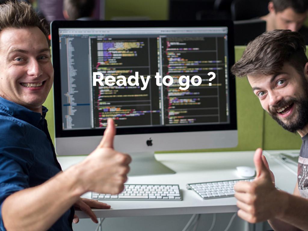 Ready to go ?