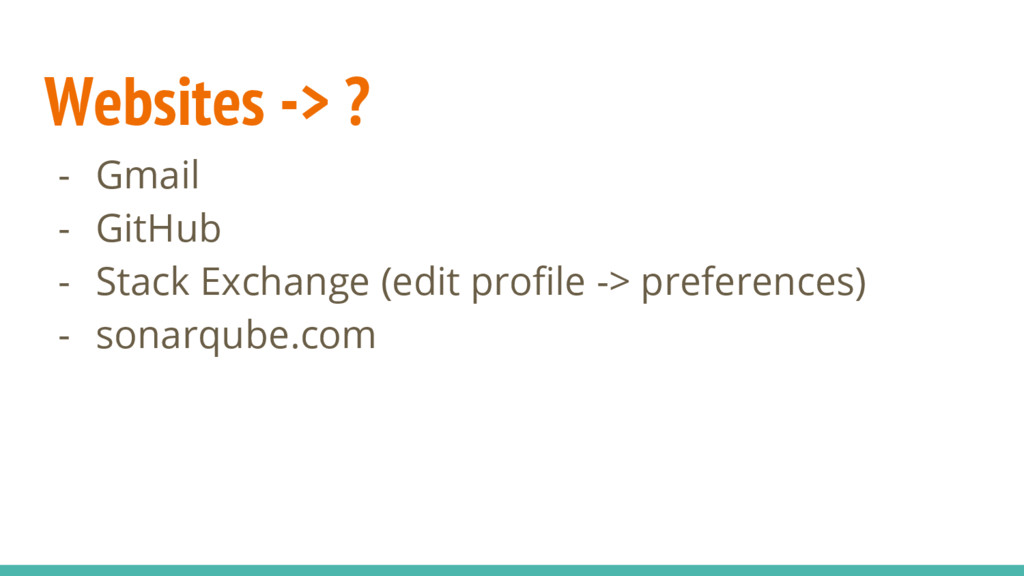 Websites -> ? - Gmail - GitHub - Stack Exchange...