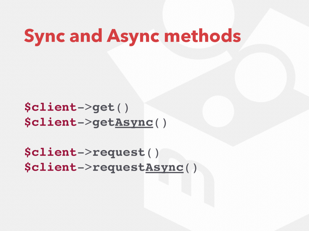 Sync and Async methods $client->get() $client->...