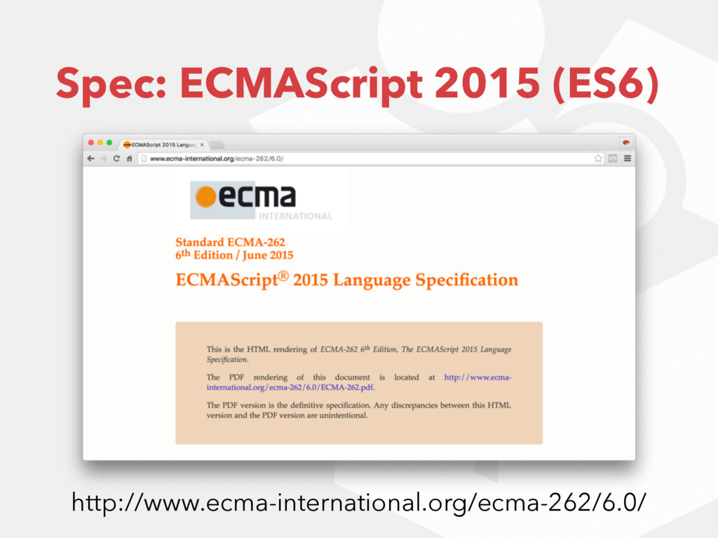 Spec: ECMAScript 2015 (ES6) http://www.ecma-int...