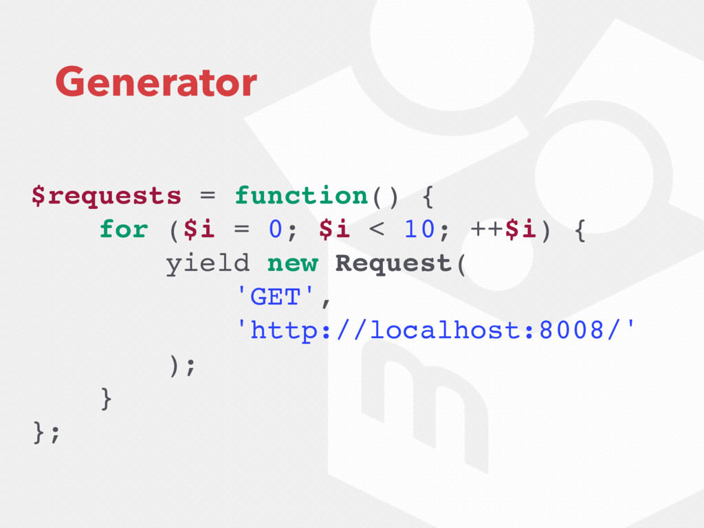 Generator $requests = function() { for ($i = 0;...